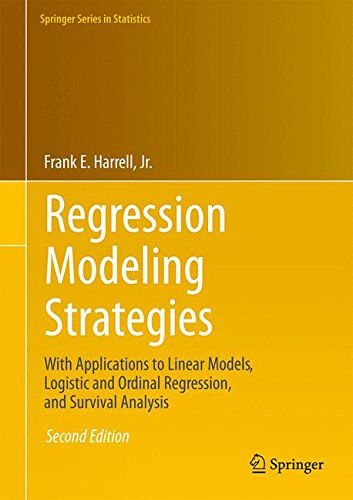 Regression Modeling Strategies: With Applications to Linear Models, Logistic and Ordinal Regression, and Survival Analysis (Springer Series in Statistics)