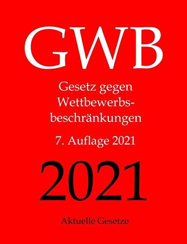 GWB, Gesetz gegen Wettbewerbsbeschränkungen, Aktuelle Gesetze