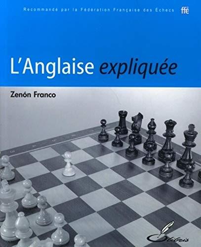 L'Anglaise expliquée: Recommandé par la Fédération Française des Echecs (Les ouvertures expliquées) (French Edition)