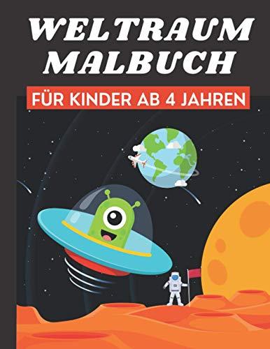 Weltraum Malbuch für Kinder Ab 4 Jahren: Tolle Weltall Ausmalbuch mit galaktischen Motiven als Planeten, Raketen,Astronauten und Raumschiffe zum Ausmalen