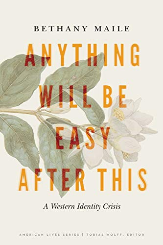 Anything Will Be Easy after This: A Western Identity Crisis (American Lives)