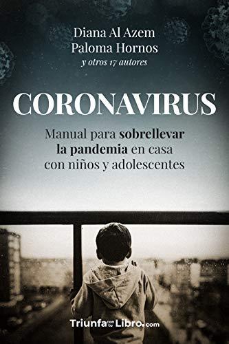 CORONAVIRUS: Manual para sobrellevar la pandemia en casa con niños y adolescentes eBook: Al Azem, Diana , Hornos, Paloma: Amazon.es: Tienda Kindle