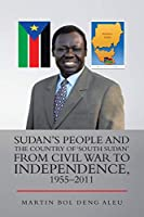 Sudan's People and the Country of 'south Sudan' from Civil War to Independence, 1955–2011