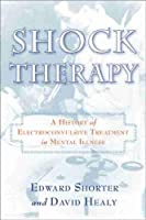 Shock Therapy: The History of Electroconvulsive Treatment in Mental Illness