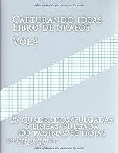 Capturando ideas Libro de grafos vol.4 ,25 cuadrados/pulgadas,5 líneas/Pulgada,100 paginas,50 hojas ,LÍNEAS DE ÍNDICE PESADO CADA PULGADA: (Grande, ... de índice en papel tamaño (Spanish Edition)