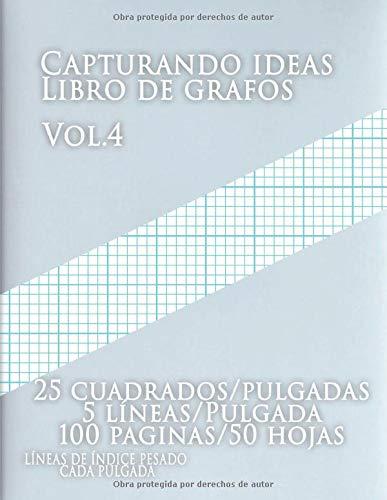 Capturando ideas Libro de grafos vol.4 ,25 cuadrados/pulgadas,5 líneas/Pulgada,100 paginas,50 hojas ,LÍNEAS DE ÍNDICE PESADO CADA PULGADA: (Grande, ... y pesadas líneas de índice en papel tamaño