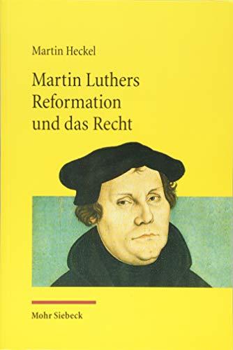 Martin Luthers Reformation und das Recht: Die Entwicklung der Theologie Luthers und ihre Auswirkung auf das Recht unter den Rahmenbedingungen der ... 'schwarmern' (Jus Ecclesiasticum, Band 114)
