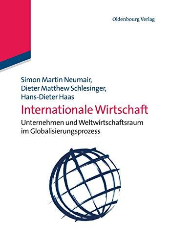 Internationale Wirtschaft: Unternehmen und Weltwirtschaftsraum im Globalisierungsprozess: Unternehmen und Weltwirtschaftsraum im Globalisierungsprozess
