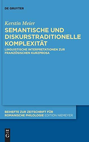 Semantische und diskurstraditionelle Komplexität: Linguistische Interpretationen zur französischen Kurzprosa (Beihefte zur Zeitschrift für romanische Philologie, 439)