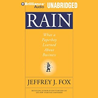 Rain     What a Paperboy Learned About Business              By:                                                                                                                                 Jeffrey J. Fox                               Narrated by:                                                                                                                                 Jeffrey J. Fox                      Length: 3 hrs and 30 mins     80 ratings     Overall 4.0
