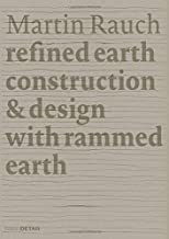 Martin Rauch: Refined Earth: Construction & Design with Rammed Earth (Detail Special)