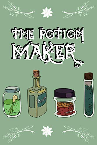 The Potion Maker: 6'x9' 120-page Journal for Creating and Writing Down Healthy/Magic/Love Potions Recipes, Notebook, Diary, Cookbook (Herbalism Themed Book)