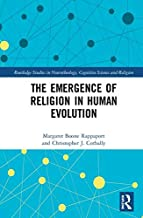 The Emergence of Religion in Human Evolution (Routledge Studies in Neurotheology, Cognitive Science and Religion)