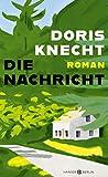Die Nachricht: Roman von Doris Knecht