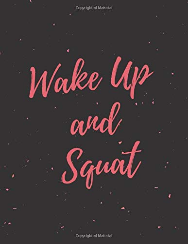 Wake Up and Squat: Pink 47 Week Workout&Diet Journal For Women | Motivational Workout/Fitness and/or Nutrition Journal/Planners | 100 Pages | Happy ... | Food & Exercise Journal 2020 | Diet Planner