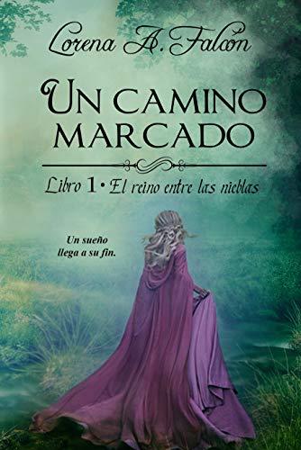 Un camino marcado (El reino entre las nieblas nº 1) de Lorena A. Falcón