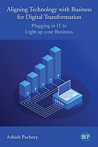 Aligning Technology with Business for Digital Transformation: Plugging In IT to Light up your Business Front Cover