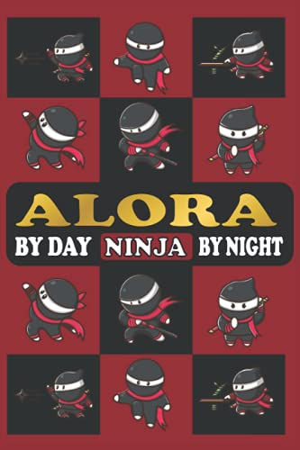 ALORA BY DAY NINJA BY NIGHT: Funny Notebook Gifts For Ninja Lovers With Personalized Name (For School, Birthdays, Christmas And All Occasions)