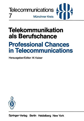 Telekommunikation als Berufschance / Professional Chances in Telecommunications: Vorträge des am 19./20. April 1982 in München abgehaltenen Kongresses ... 19/20, 1982 (Telecommunications (7), Band 7)