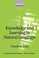 Knowledge and Learning in Natural Language (Oxford Linguistics)