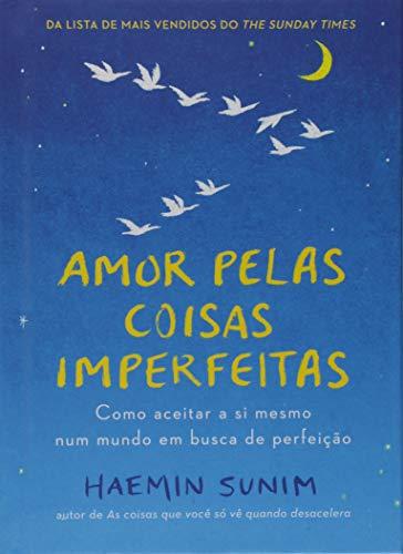 Amor pelas coisas imperfeitas: Como aceitar a si mesmo num mundo em busca de perfeição