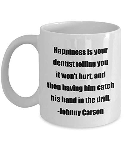 N\A Taza de café clásica: la Felicidad es Que su Dentista le Dice Que no le dolerá, y Luego le Hace agarrar la Mano con el Taladro. -Johnny Carson - Great Prese