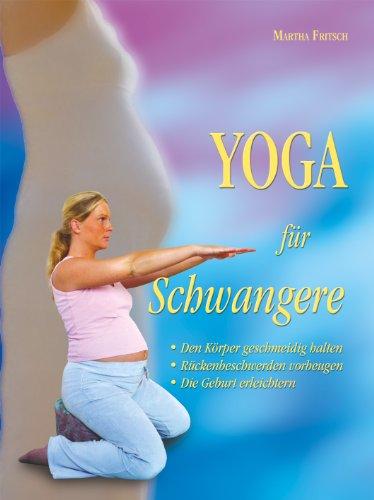 Yoga für Schwangere: Den Körper geschmeidig halten - Rückenbeschwerden vorbeugen -Die Geburt erleichtern