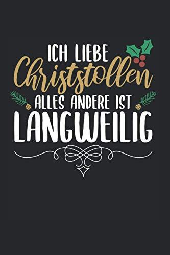 Ich Liebe Christstollen Alles Andere Langweilig: Christstollen & Weihnachtsmarkt Notizbuch 6\'x9\' Thüringer Geschenk Für Marzipanstollen & Weihnachtsstollen