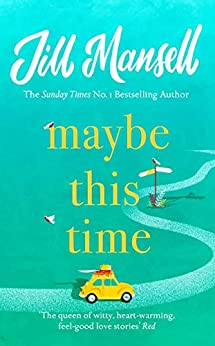 Maybe This Time: The heart-warming new novel of love and friendship from the bestselling author (English Edition) van [Jill Mansell]