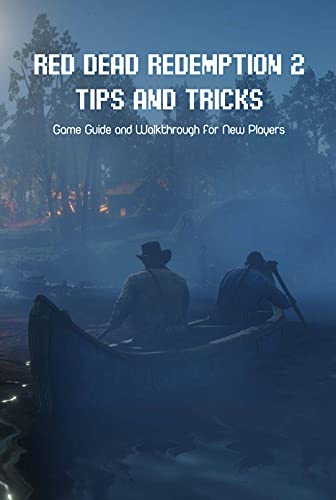 Red Dead Redemption 2 Tips and Tricks: Game Guide and Walkthrough for New Players: Game Guide Book (English Edition)