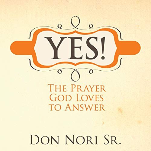 Yes!: The Prayer God Loves to Answer cover art
