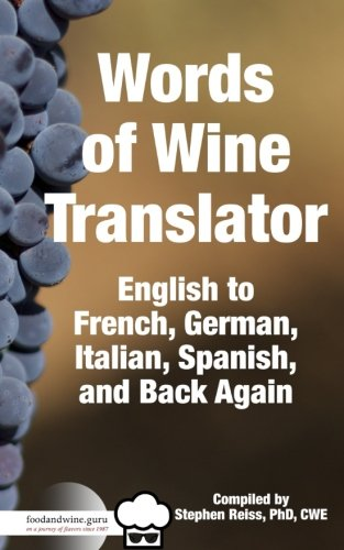 Food & Wine Guru's Words of Wine Translator: English to French, German, Italian, Spanish, and Back Again.