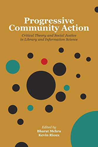 Compare Textbook Prices for Progressive Community Action: Critical Theory and Social Justice in Library and Information Science  ISBN 9781936117659 by Mehra, Bharat,Kevin, Rioux
