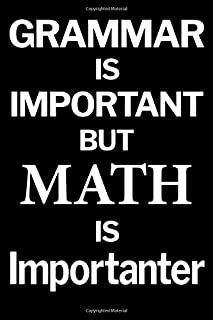 Grammar is Important but Math is Importanter: Blanked Lined 100 Page 6 x 9 inch Notebook Journal for Writing and Taking No...