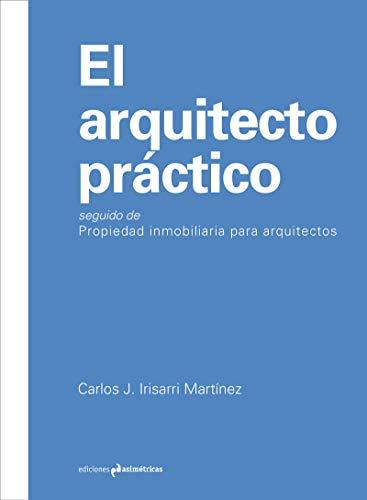 El arquitecto práctico: seguido de propiedad inmobiliaria para arquitectos (ARQUITECTURA)