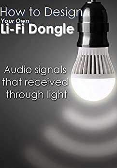 How to Design Your Own Li-Fi Dongle for audio and music applications :  play your audio signals through light by [Selena  Rabie]