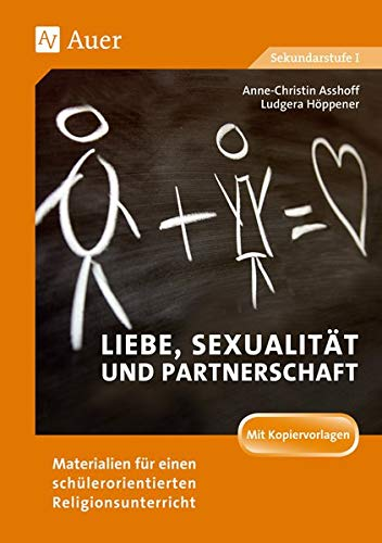 Liebe, Sexualität und Partnerschaft: Materialien für einen schülerorientierten Religionsunterricht (7. bis 10. Klasse)