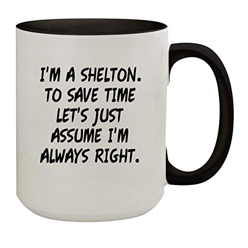 I'm A Shelton. To Save Time Let's Just Assume I'm Always Right. - 15oz Colored Inner & Handle Ceramic Coffee Mug, Black