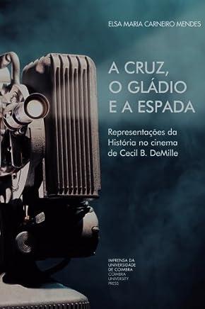 A cruz, o gládio e a espada: Representações da História no cinema de Cecil B. DeMille