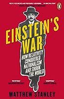 Einstein's War: How Relativity Conquered Nationalism and Shook the World