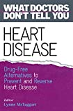 Heart Disease: Drug-Free Alternatives to Prevent and Reverse Heart Disease (What Doctors Don't Tell You) (English Edition)