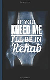Knee Surgery X-ray Quote Journal - If You Kneed Me, I'll Be in Rehab: DIY Daily Medication and Exercise Recovery Log Note Book, Hospital Size 5x8