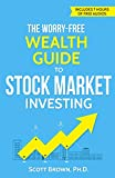 The Worry-Free Wealth Guide to Stock Market Investing: How to Prosper in the Wall Street Jungle