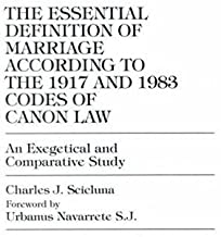 The Essential Definition of Marriage According to the 1917 and 1983 Codes of Can: 1917 and 1983 Codes of Canon Law An Exegetical and Comparative Study