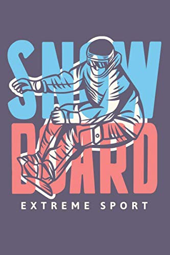 Snow Board - Extreme Sport: Snowboarding Log Book Journal Notebook Diary Gift Tracker for Snowboard Training for Men and Women