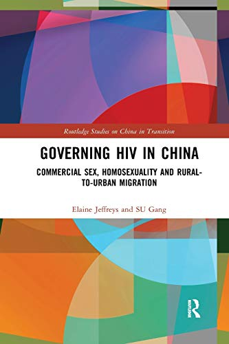 Governing HIV in China: Commercial Sex, Homosexuality and Rural-to-Urban Migration (Routledge Studies on China in Transition, Band 53)