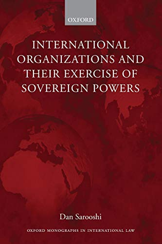 International Organizations and Their Exercise of Sovereign Powers (Oxford Monographs in International Law)