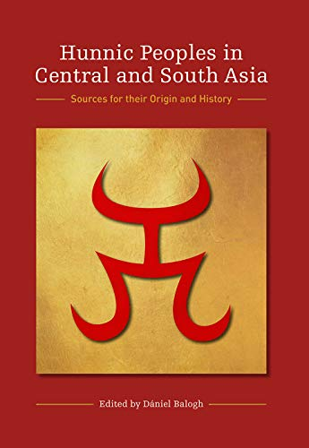 Hunnic Peoples in Central and South Asia: Sources for their Origin and History