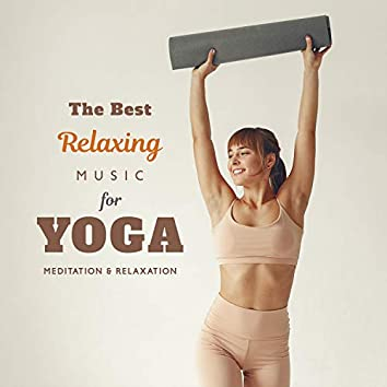The Best Relaxing Music for Yoga, Meditation & Relaxation