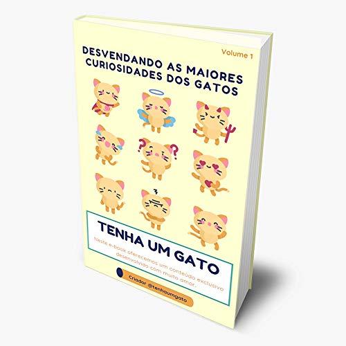 Desvendando as Maires Curiosidades dos Gatos - Volume 1: Conhecendo sobre a origem dos gatos, comportamento, visão, anatomia, alimentação, convívio com ... as Maiores Curiosidades dos Gatos)